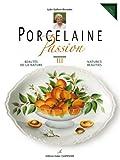 echange, troc Lydie Guillem-Bernadet - Porcelaine Passion : Tome 3, Beauté de la nature