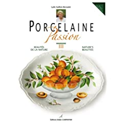 Porcelaine Passion : Tome 3, Beaut� de la nature