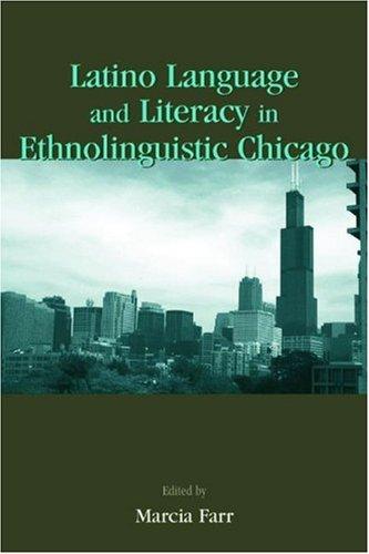 Language Chicago Set P Op: Latino Language and Literacy in Ethnolinguistic Chicago