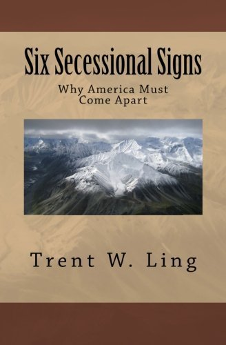 six-secessional-signs-why-america-must-come-apart-by-mr-trent-w-ling-2013-04-10