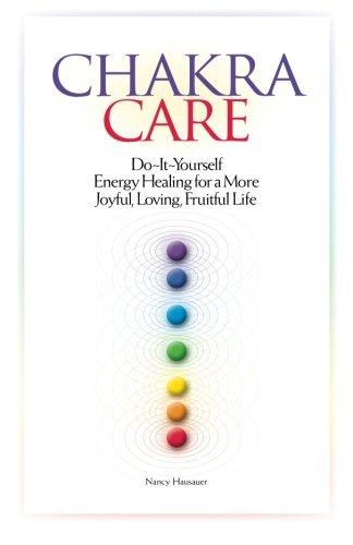 Chakra Care: Do-It-Yourself Energy Healing For A More Joyful, Loving, Fruitful Life