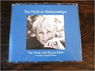 The Work on Relationships (The Work of Byron Katie) written by Byron Katie
