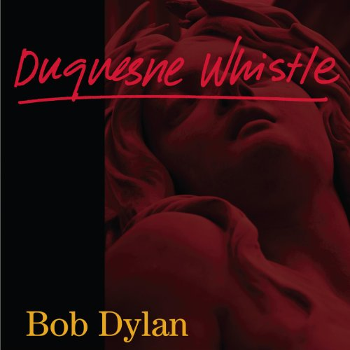 Bob Dylan Duquesne Whistle Video, Single iTunes Amazon
