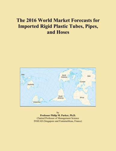 The-2016-World-Market-Forecasts-for-Imported-Rigid-Plastic-Tubes-Pipes-and-Hoses