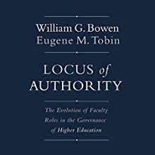 Locus of Authority: The Evolution of Faculty Roles in the Governance of Higher Education (       UNABRIDGED) by William G. Bowen, Eugene M. Tobin Narrated by Stephen McLaughlin