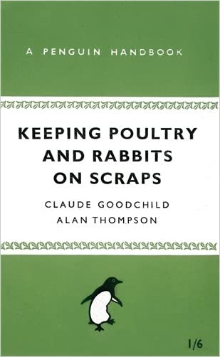 Keeping Poultry and Rabbits on Scraps (Penguin Handbooks) written by Claude Goodchild