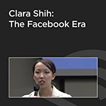 Clara Shih: The Facebook Era  by Clara Shih Narrated by Clara Shih