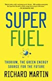 SuperFuel: Thorium, the Green Energy Source for the Future (Macsci) (113727834X) by Martin, Richard