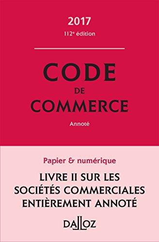 Code de commerce 2017 - 112e éd.
