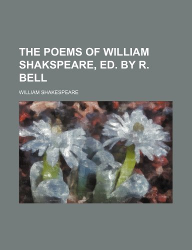 The Poems of William Shakspeare, Ed. by R. Bell