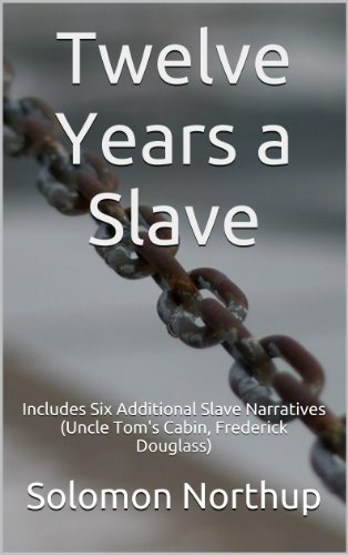 Solomon Northup - Twelve Years a Slave: Includes Six Additional Slave Narratives (Uncle Tom's Cabin, Frederick Douglass)