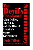 img - for The Devil's Chessboard:: Allen Dulles, the CIA, and the Rise of America's Secret Government - SUMMARY book / textbook / text book