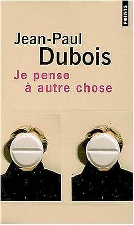 Je pense a autre chose - Jean-Paul Dubois