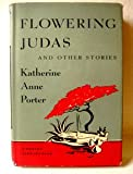 Flowering Judas and Other Stories, by Katherine Anne Porter. with a New Introduction by the Author