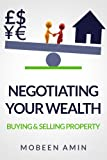 img - for Negotiating Your Wealth: Buying & Selling Property book / textbook / text book