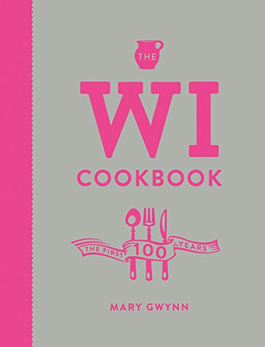 The WI Cookbook: The First 100 Years by Mary Gwynn