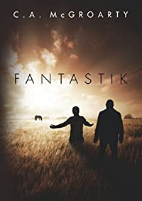 (FREE on 8/28) Fantastik by C. A. McGroarty - http://eBooksHabit.com