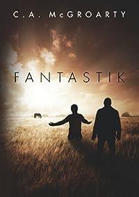 (FREE on 8/28) Fantastik by C. A. McGroarty - http://eBooksHabit.com