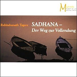 Sadhana. Der Weg zur Vollendung Hörbuch
