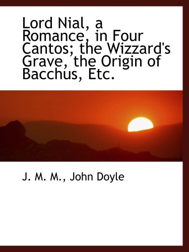 Lord Nial, a Romance, in Four Cantos; the Wizzard's Grave, the Origin of Bacchus, Etc.
