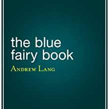The Blue Fairy Book (       UNABRIDGED) by Andrew Lang Narrated by Angele Masters
