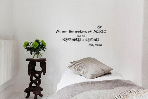 We Are The Makers Of Music, And The Dreamers Of Dreams. -Willy Wonka Vinyl Wall Art Inspirational Quotes And Saying Home Decor Decal Sticker front-1074646