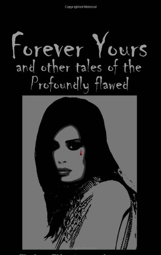 Forever Yours and Other Tales of the Profoundly Flawed
