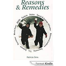 Reasons and Remedies: Dyslexia, Autism, Speech & Language difficulties, Behavioural problems, Stammering, Tics, Dyspraxia, Convulsions, Mental illness, ADHD (English Edition)