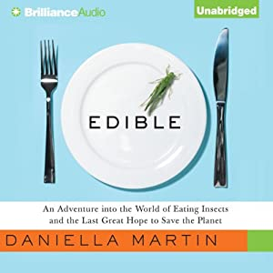 Edible: An Adventure into the World of Eating Insects and the Last Great Hope to Save the Planet | [Daniella Martin]
