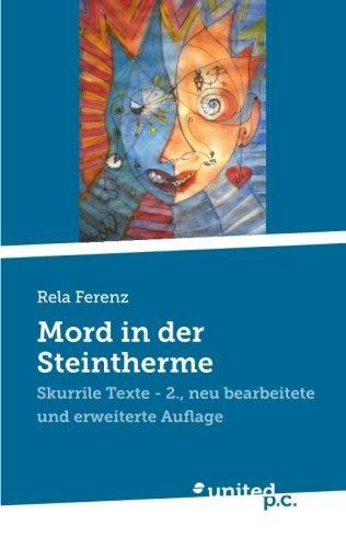 Mord in der Steintherme: Skurrile Texte - 2. neu bearbeitete und erweiterte Auflage  [Ferenz, Rela] (Tapa Blanda)