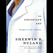 The Uncertain Art: Thoughts on a Life in Medicine | [Sherwin B. Nuland]