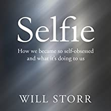 Selfie: How We Became So Self-Obsessed and What It's Doing to Us Audiobook by Will Storr Narrated by Jack Hawkins