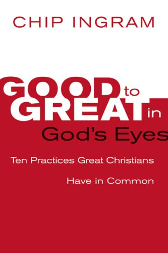 Image for Good to Great in God's Eyes: 10 Practices Great Christians Have in Common