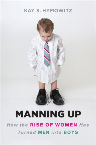 Manning Up: How the Rise of Women Has Turned Men into Boys: Kay S. Hymowitz: Amazon.com: Books