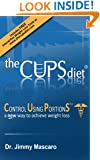 the CUPS diet®: Dr. Mascaro's Portion Control Approach to Losing Weight is Effective & Easy