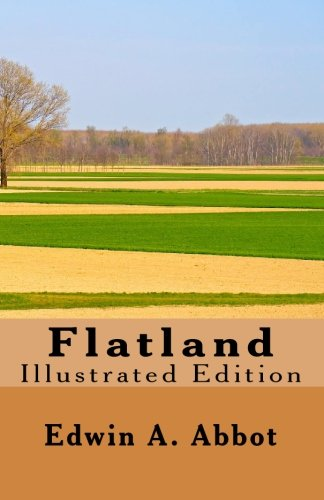 "an analysis of the flatland by edwin a abbott Flatland, a romance in many dimensions"" by edwin abbott mla formating then write a 250 word+ essay (same parameter as always, must contain at least one ""idea"", and one or more references, etc etc)."