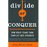 Divide or Conquer: How Great Teams Turn Conflict into Strength ~ Diana McLain Smith