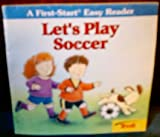 Let's Play Soccer (A First-Start Easy Reader) (0816772452) by Rita Balducci