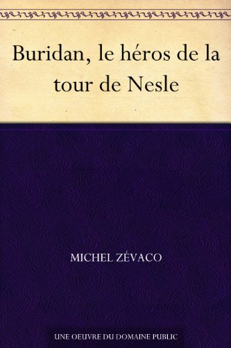 Michel Zévaco - Buridan, le héros de la tour de Nesle (French Edition)