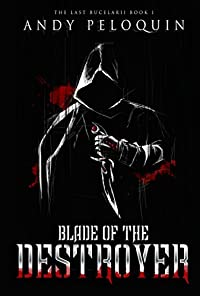 Blade Of The Destroyer: The Last Bucelarii: Book 1 by Andy Peloquin ebook deal