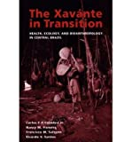 img - for [(The Xavante in Transition: Health, Ecology and Bioanthropology in Central Brazil)] [Author: Carlos E.A. Coimbra] published on (November, 2002) book / textbook / text book
