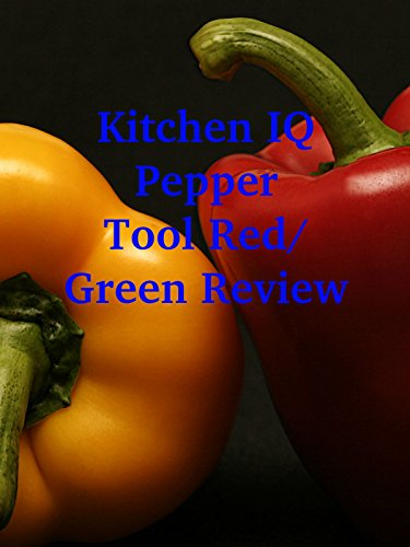 Review: Kitchen IQ Pepper Tool Red/Green Review