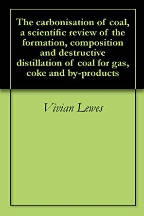 The carbonisation of coal, a scientific review of the ...