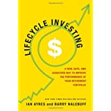 Lifecycle Investing: A New, Safe, and Audacious Way to Improve the Performance Of Your Retirement Portfolioby Ian Ayres