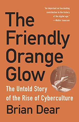 The Friendly Orange Glow The Untold Story of the Rise of Cyberculture [Dear, Brian] (Tapa Blanda)