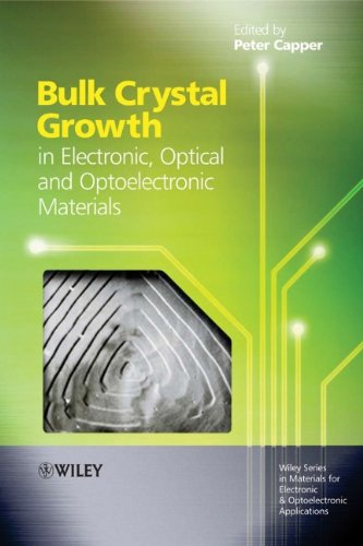 Bulk Crystal Growth Of Electronic, Optical And Optoelectronic Materials (Wiley Series In Materials For Electronic & Optoelectronic Applications)