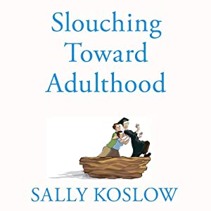 Slouching Toward Adulthood:: Observations from the Not-So-Empty Nest | [Sally Koslow]