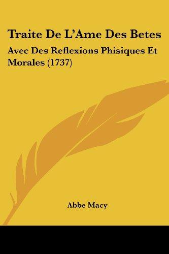 Traite de L'Ame Des Betes: Avec Des Reflexions Phisiques Et Morales (1737)