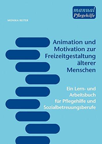 animation-und-motivation-zur-freizeitgestaltung-alterer-menschen-ein-lern-und-arbeitsbuch-fur-pflege