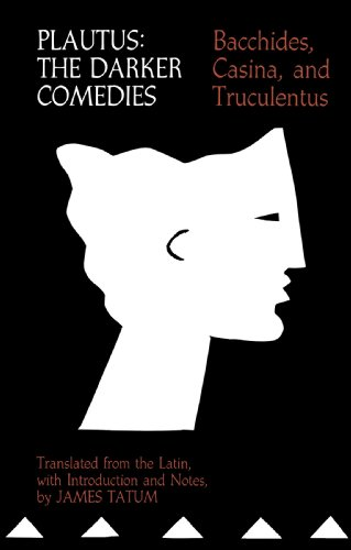 Plautus: The Darker Comedies. Bacchides, Casina, and Truculentus